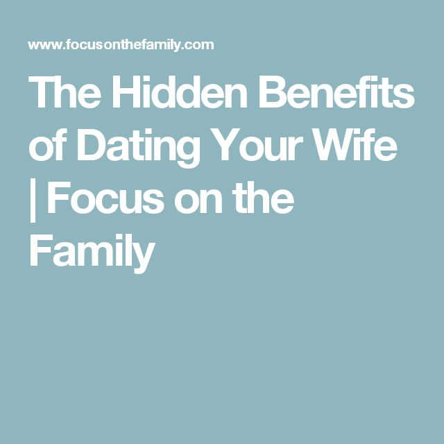 The Hidden Benefits of Dating Your Wife | Focus on the Family