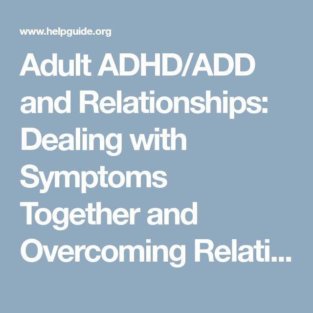 Adult ADHD/ADD and Relationships: Dealing with Symptoms Together and Overcoming Relationship Challenges
