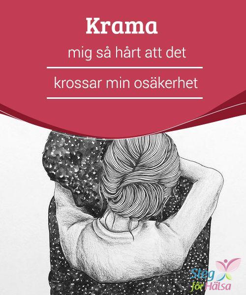 Krama mig så hårt att det krossar min osäkerhet  Kroppen #utsöndrar hormoner som #hjälper oss att slappna av när vi tar emot en kram. #Kramar får oss att känna oss #trygga och de stärker banden till våra älskade.