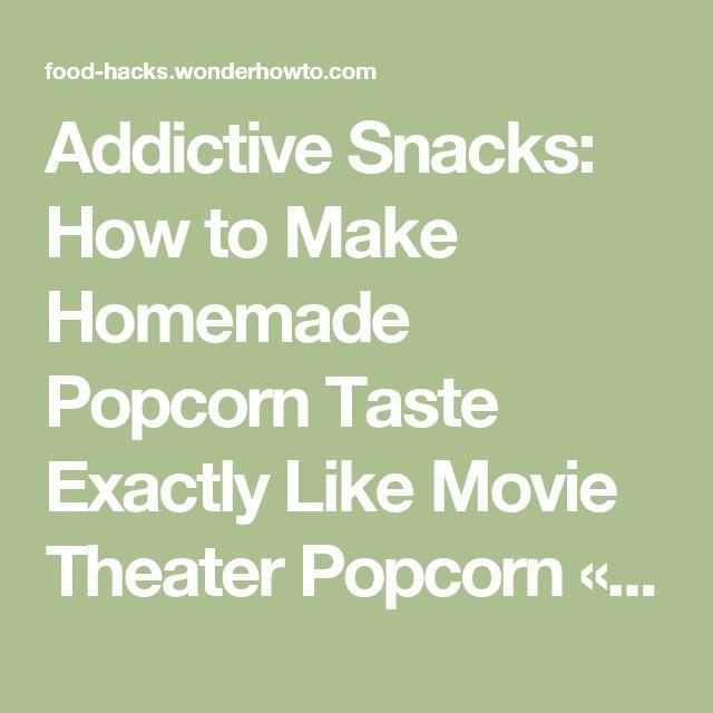Addictive Snacks: How to Make Homemade Popcorn Taste Exactly Like Movie Theater Popcorn « Food Hacks Daily