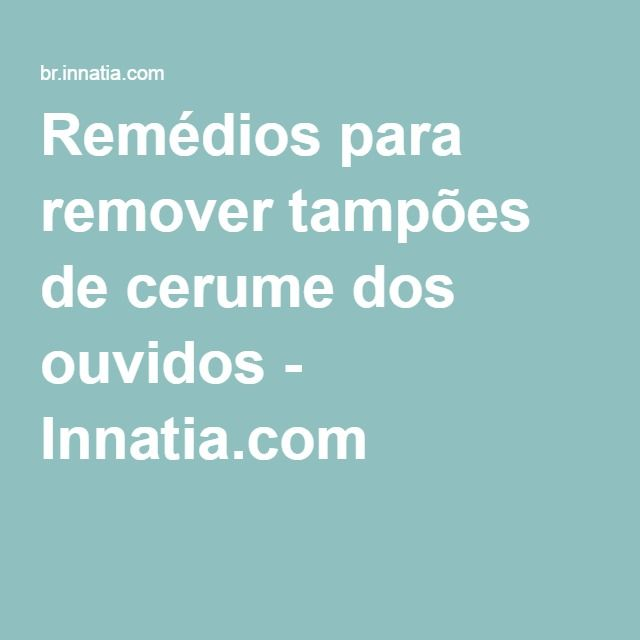 Remédios para remover tampões de cerume dos ouvidos - Innatia.com