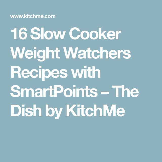 16 Slow Cooker Weight Watchers Recipes with SmartPoints – The Dish by KitchMe