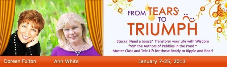 Transform Your Life With The Wisdom Of The Authors Of Pebbles In The Pond International Tele-Lift -- http://www.fromtearstotriumph.com/ — with Doreen G. Fulton and Ann White