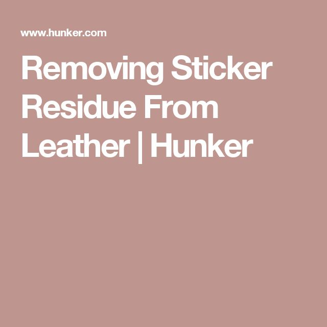 Removing Sticker Residue From Leather Cleaners Pinterest Remove Stickers And Household Items