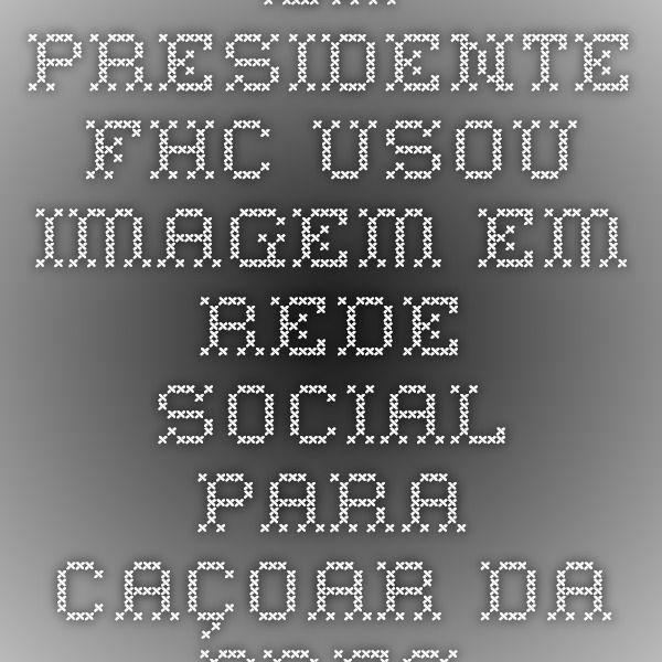 Ex-presidente FHC usou imagem em rede social para caçoar da presidenta Dilma Rouseff, mas teve as mazelas de seu governo lembradas pelos internautas  .