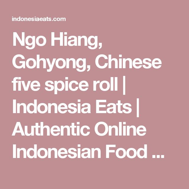 Ngo Hiang, Gohyong, Chinese five spice roll | Indonesia Eats | Authentic Online Indonesian Food Recipes