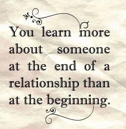 Relationship - You learn more about someone at the end of a relationship  #Learn, #Relationship