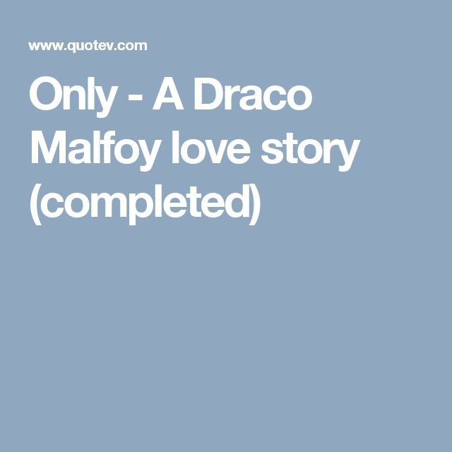 Only - A Draco Malfoy love story (completed)
