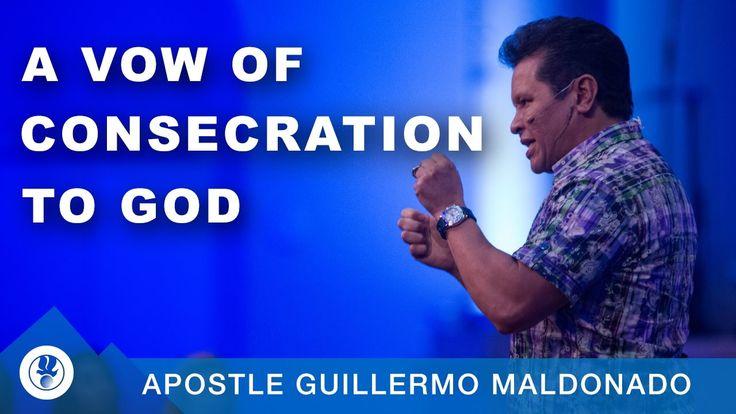 A Vow Of Consecration To God   Apostle Guillermo Maldonado
