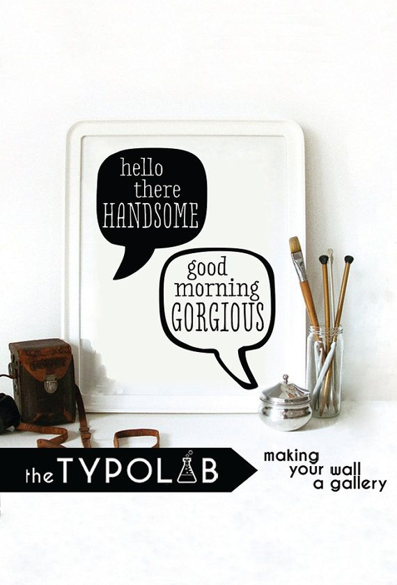 Hello There Handsome Good Morning Gorgious / typography poster / quote / inspirational home art / gallery wall poster / black white, No. 144