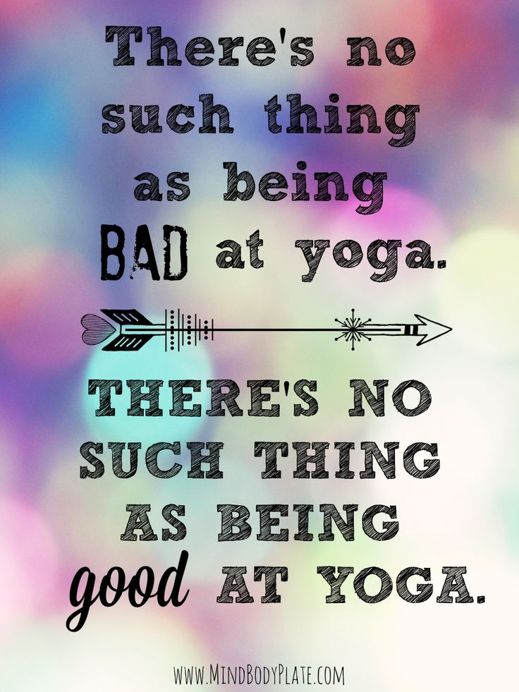 Theres No Such Thing As Being Bad At Yoga Good