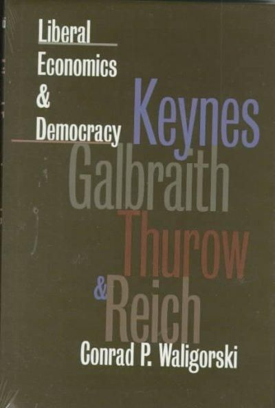 Liberal Economics and Democracy: Keynes, Galbraith, Thurow, and Reich