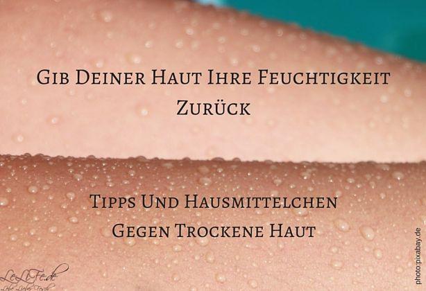Was kann man gegen trockene Haut machen? ⋆ LeLiFe ⋆ Gib Deiner Haut Ihre Feuchtigkeit Zurück by @LebeLieberFesch