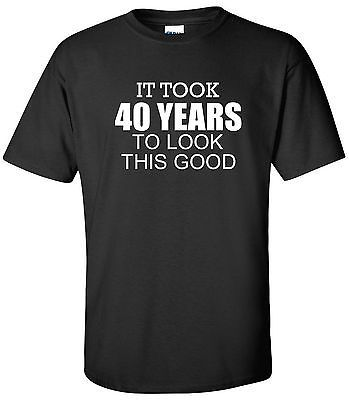 40 Years Old Birthday T-Shirt Look This Good Humor Party Funny Shirt