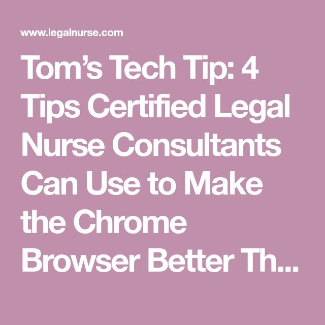 Tom's Tech Tip: 4 Tips Certified Legal Nurse Consultants Can Use to Make the Chrome Browser Better Than Ever! - Vickie Milazzo Institute