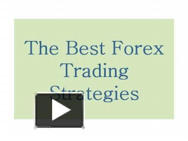 In this slideshow you will find some of the best proven (92% accurate) Forex trading strategies including price dynamics strategy, correlation trading strategy, sentiment trading, long term trading and news trading strategies. These strategies are suitable for any trading habit and personal life style. Using them you will definitely achieve your goals in Forex trading.