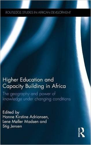 Higher Education and Capacity Building in Africa: The geography and power of knowledge under changing conditions (Routledge Studies in African Development): Hanne Kirstine Adriansen, Lene Møller Madsen, Stig Jensen: 9781138838154: Amazon.com: Books