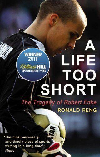 A Life Too Short: The Tragedy of Robert Enke by Ronald Reng. $16.32. Author: Ronald Reng. Publisher: Random House UK (June 4, 2012). Publication: June 4, 2012