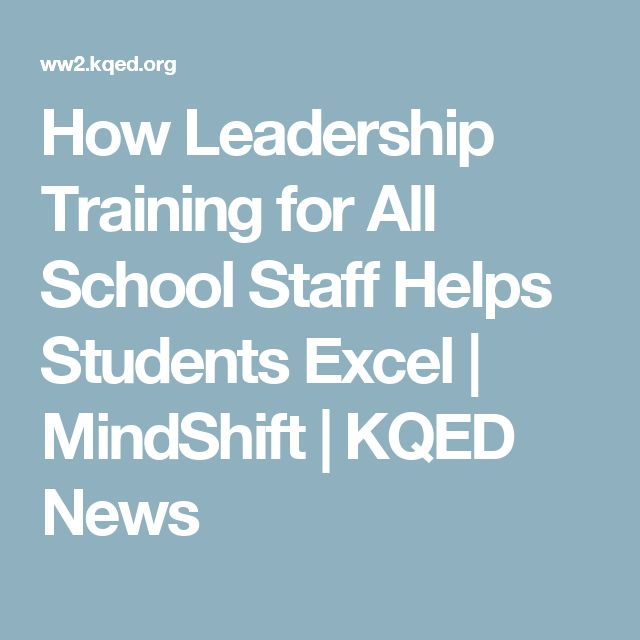 How Leadership Training for All School Staff Helps Students Excel   MindShift   KQED News