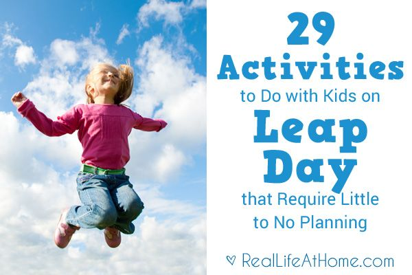 Need some last minute ideas of activities to do with your kids for Leap Day that require little to no planning? Here's a list of 29 easy activities to do on the spur of the moment.