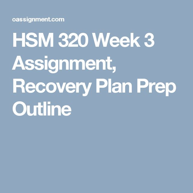 HSM 320 Week 3 Assignment, Recovery Plan Prep Outline