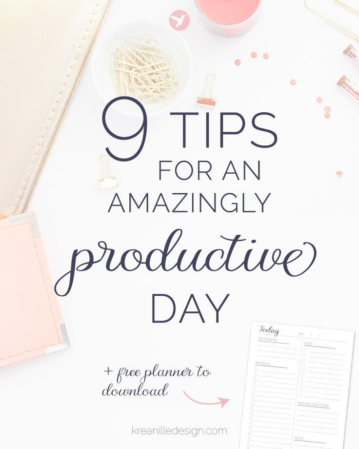 9 tips for an amazingly productive day - productivity tips for mompreneurs, women entrepreneurs, bloggers