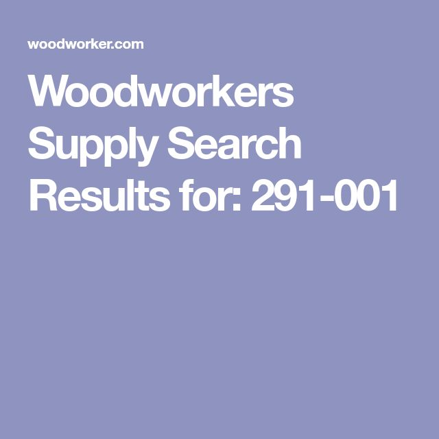Woodworkers Supply Search Results for: 291-001