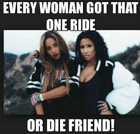Every woman has one ride or die friend