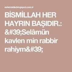 BİSMİLLAH HER HAYRIN BAŞIDIR.: 'Selâmün kavlen min rabbir rahiym'