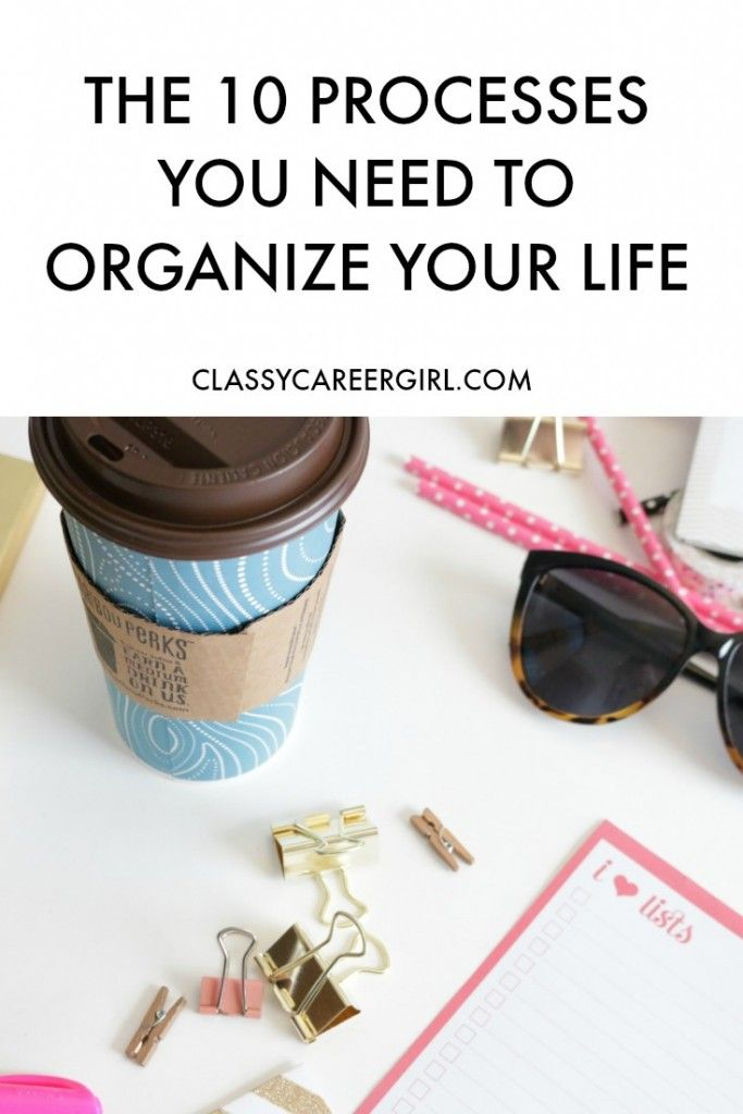 The 10 Processes You Need to Organize Your Life…