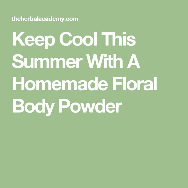 Keep Cool This Summer With A Homemade Floral Body Powder
