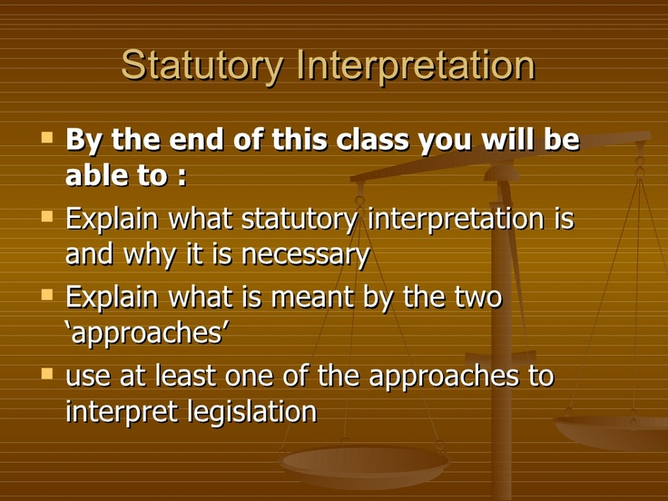 explain the rules of statutory interpre The primary rules of statutory interpretation should be have specific provisions directing the reader how to interpret nor do they explain how the common.
