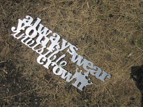 allways weary your invisible crown, metal cut sign, wall art