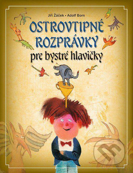 Ostrovtipné rozprávky pre veselé hlavičky - Jiří Žáček, Adolf Born (ilustrácie)