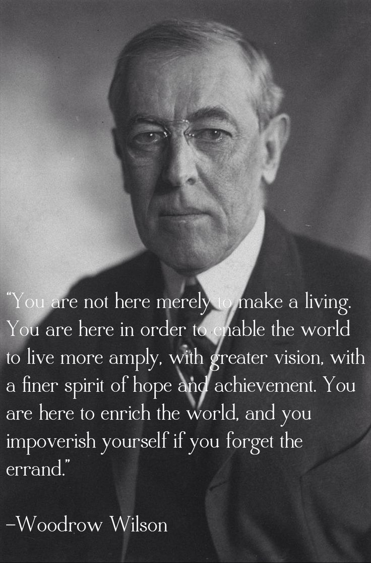 A Woodrow Wilson quote on life's purpose.