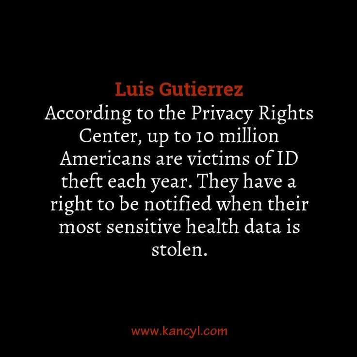 """According to the Privacy Rights Center, up to 10 million Americans are victims of ID theft each year. They have a right to be notified when their most sensitive health data is stolen."", Luis Gutierrez"