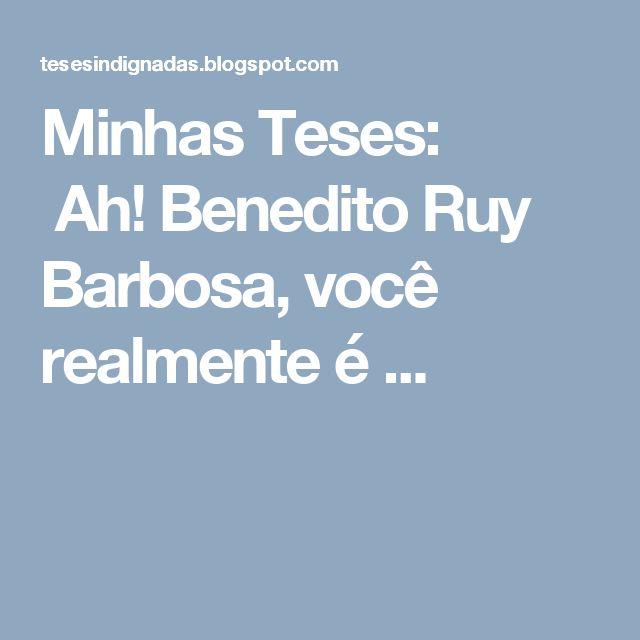Minhas Teses:    Ah! Benedito Ruy Barbosa, você realmente é ...