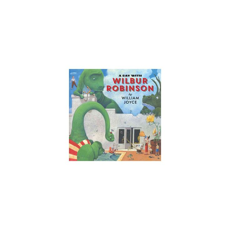 Day With Wilbur Robinson (Reissue) (School And Library) (William Joyce)