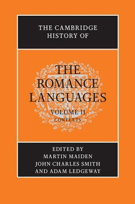 The Cambridge history of the Romance languages / edited by Martin Maiden, John Charles Smith, and Adam Ledgeway. Cambridge University Press, cop. 2011-2013