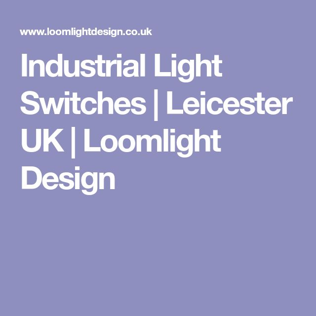 Industrial Light Switches | Leicester UK | Loomlight Design