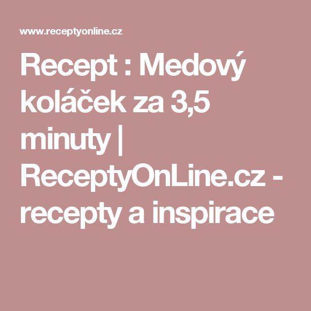 Recept : Medový koláček za 3,5 minuty | ReceptyOnLine.cz - recepty a inspirace