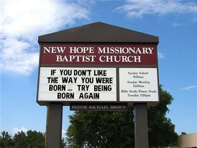 """""""If you don't like the way you were born - try being born again."""""""