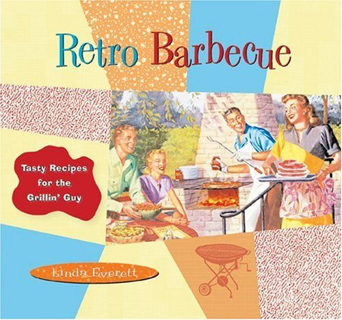 The Retro Barbecue: Tasty Recipes for the Grillin' Guy