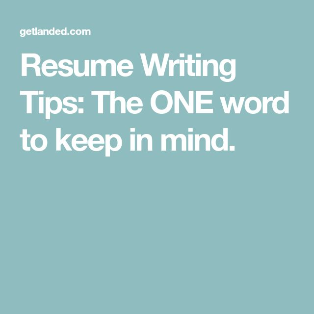 Resume Writing Tips: The ONE word to keep in mind.