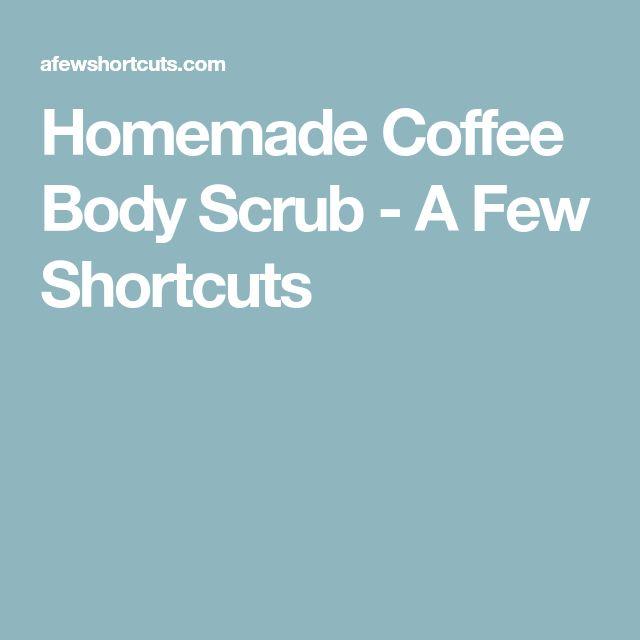 Homemade Coffee Body Scrub - A Few Shortcuts