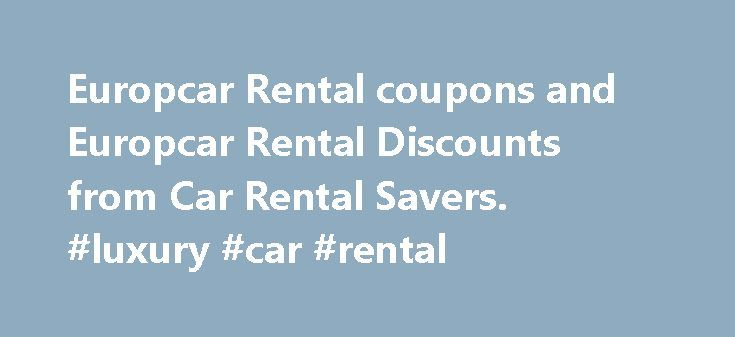 Europcar Rental coupons and Europcar Rental Discounts from Car Rental Savers. #luxury #car #rental http://rental.remmont.com/europcar-rental-coupons-and-europcar-rental-discounts-from-car-rental-savers-luxury-car-rental/  #europe car rental # Car Rental Savers Car Rental Coupons and Car Rental Discounts! Europcar Car Rental Coupons and Discounts Get great Coupons and Discounts from Europcar! Europcar provides car rentals at numerous locations worldwide with rentals being available in most…