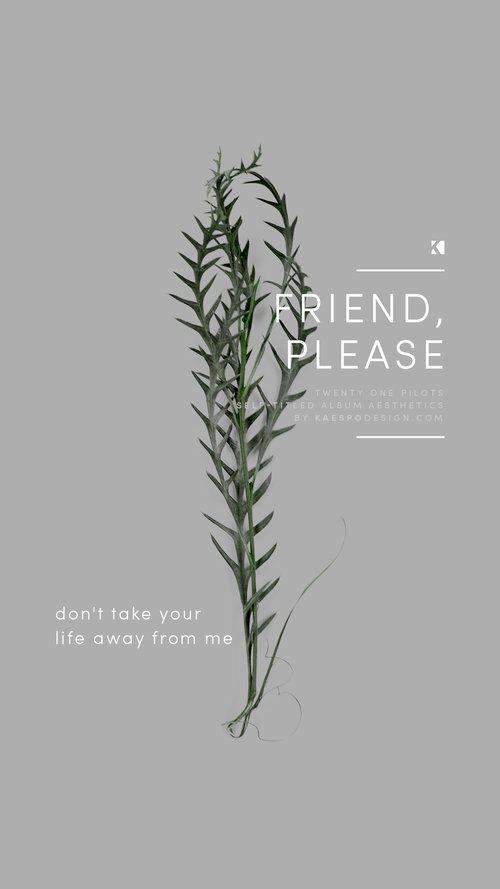 Friend Please Lockscreen, Twenty One Pilots Lyrics (Self Titled Aesthetics)   Graphic Design + Photography by KAESPO