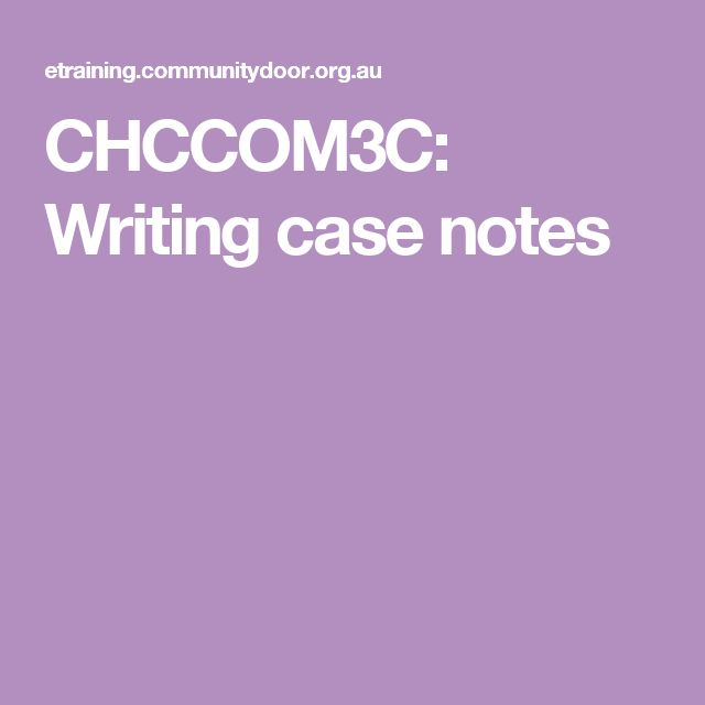 CHCCOM3C: Writing case notes - I have been doing this program and find the information easy to read and understand, so it is easy to apply.