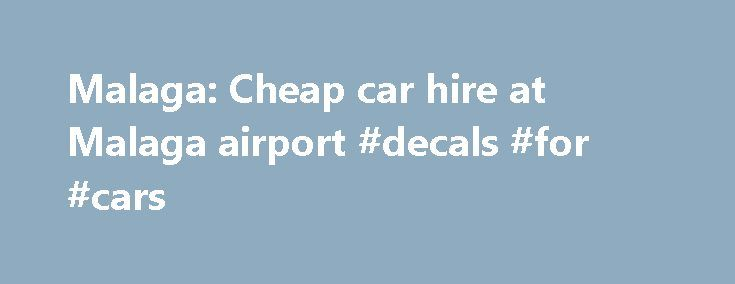 Malaga: Cheap car hire at Malaga airport #decals #for #cars http://car.remmont.com/malaga-cheap-car-hire-at-malaga-airport-decals-for-cars/  #car hire malaga # Malaga: Cheap car hire at Malaga airport Share your knowledge Things to be wary of: Do You Spain, the internet broker will offer attractive prices, but they do not make various pitfalls clear: Fuel policy can be really expensive, you need to really poke around to get the facts, promise of […]The post Malaga: Cheap car hire at Malaga…