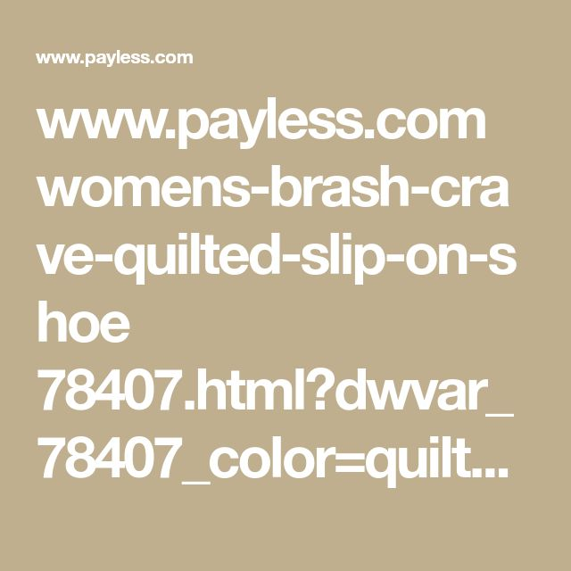 www.payless.com womens-brash-crave-quilted-slip-on-shoe 78407.html?dwvar_78407_color=quiltedblack&dwvar_78407_width=Regular&dwvar_78407_size=100&kpid=168218100&utm_medium=search&utm_source=google&utm_campaign=71700000026033928&utm_content=pla&utm_term=PRODUCT+GROUP&gclid=EAIaIQobChMI_bzrw-Hx1wIV1YqzCh3M2wh-EAQYAyABEgKzPPD_BwE&gclsrc=aw.ds